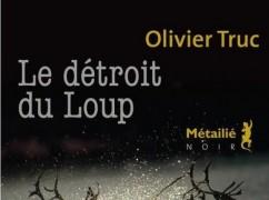 olivier-truc-le-dc3a9troit-du-loup
